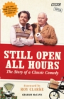 Still Open All Hours : The Story of a Classic Comedy - Book