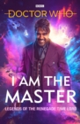 Doctor Who: I Am The Master : Legends of the Renegade Time Lord - Book