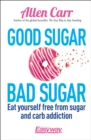 Good Sugar Bad Sugar : Eat yourself free from sugar and carb addiction - Book