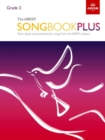 The ABRSM Songbook Plus, Grade 3 : More classic and contemporary songs from the ABRSM syllabus - Book