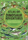 Atlas of Dinosaur Adventures : Step into a Prehistoric World - Book