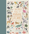 A World Full of Animal Stories : 50 favourite animal folk tales, myths and legends - Book