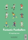 40 Inspiring Icons: Fantastic Footballers : Meet 40 game changers - Book