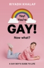 Yay! You're Gay! Now What? : A Gay Boy's Guide to Life - Book
