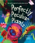 Perfectly Peculiar Plants : Take a Walk through Earth's Weirdest, Wildest and Most... - Book