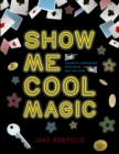 Show Me Cool Magic : A guide to creating and performing your own show - Book