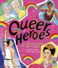 Queer Heroes : Meet 53 LGBTQ Heroes From Past and Present! - Book