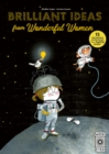 Brilliant Ideas From Wonderful Women : 15 incredible inventions from inspiring women! - Book