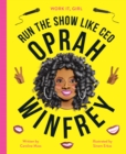 Work It, Girl: Oprah Winfrey : Run the show like CEO - Book