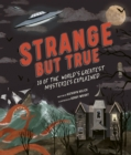 Strange but True: 10 of the world's greatest mysteries explained - Book