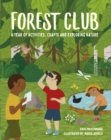 Forest Club : A Year of Activities, Crafts, and Exploring Nature - Book