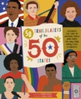 50 Trailblazers of the 50 States : Celebrate the lives of inspiring people who paved the way from every state in America! - Book