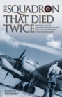 The Squadron That Died Twice : The Story of No. 82 Squadron RAF, Which in 1940 Lost 23 Out of 24 Aircraft in Two Bombing Raids - Book