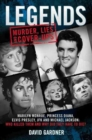 Legends: Murder, Lies and Cover-Ups : Marilyn Monroe, Princess Diana, Elvis Presley, JFK and Michael Jackson: Who Killed Them and Why Did They Have to Die? - Book