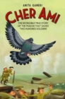 Cher Ami : The Incredible True Story of the Pigeon That Saved Two Hundred Soldiers - Book