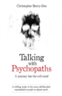 Talking with Psychopaths and Savages - a Journey into the Evil Mind : A Chilling Study of the Most Cold-Blooded, Manipulative People on Planet Earth - Book