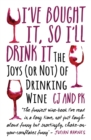 I've Bought it, So I'll Drink it : The Joys (or Not) of Drinking Wine - Book
