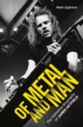 Of Metal and Man : The Definitive Biography - Book