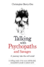 Talking With Psychopaths and Savages - A journey into the evil mind : A chilling study of the most cold-blooded, manipulative people on planet earth - eBook