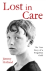 Lost in Care - The True Story of a Forgotten Child - eBook