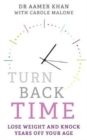Turn Back Time - lose weight and knock years off your age : Lose weight and knock years off your age - Book