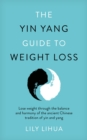 The Yin Yang Guide to Weight Loss - lose weight through the balance and harmony of the ancient Chinese tradition of yin and yang - Book