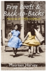 Free Boots & Back to Backs - Memories of a 1950's Childhood : Memories of a 1950's Childhood - Book