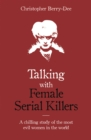 Talking with Female Serial Killers - A chilling study of the most evil women in the world - Book
