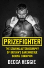 Prizefighter - The Searing Autobiography of Britain's Bareknuckle Boxing Champion : The Searing Autobiography of Britain's Bare Knuckle Boxing Champion - Book