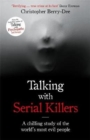 Talking with Serial Killers : A chilling study of the world's most evil people - Book