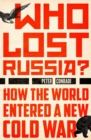 Who Lost Russia? : How the World Entered a New Cold War - eBook