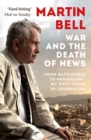 The War and the Death of News : Reflections of a Grade B Reporter - eBook