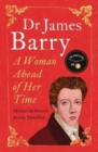 Dr James Barry : A Woman Ahead of Her Time - Book
