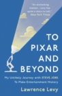 To Pixar and Beyond : My Unlikely Journey with Steve Jobs to Make Entertainment History - Book