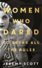 Women Who Dared : To Break All the Rules - Book