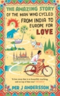 The Amazing Story of the Man Who Cycled from India to Europe for Love - Book