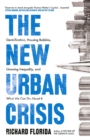 The New Urban Crisis : Gentrification, Housing Bubbles, Growing Inequality, and What We Can Do About It - eBook