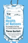 The Health of Nations : The Campaign to End Polio and Eradicate Epidemic Diseases - Book