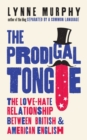 The Prodigal Tongue : The Love-Hate Relationship Between British and American English - Book