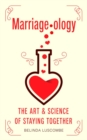 Marriageology : The Art and Science of Staying Together - Book