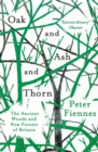 Oak and Ash and Thorn : The Ancient Woods and New Forests of Britain - Book