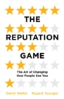 The Reputation Game : The Art of Changing How People See You - Book