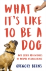 What It's Like to Be a Dog : And Other Adventures in Animal Neuroscience - Book