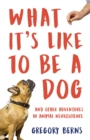 What It's Like to Be a Dog : And Other Adventures in Animal Neuroscience - eBook
