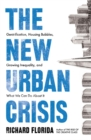 The New Urban Crisis : Gentrification, Housing Bubbles, Growing Inequality, and What We Can Do About It - Book