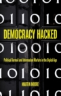 Democracy Hacked : Political Turmoil and Information Warfare in the Digital Age - Book