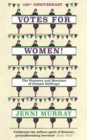 Votes For Women! : The Pioneers and Heroines of Female Suffrage (from the pages of A History of Britain in 21 Women) - Book