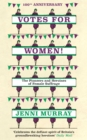 Votes For Women! : The Pioneers and Heroines of Female Suffrage (from the pages of A History of Britain in 21 Women) - eBook