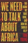 We Need to Talk About Africa : The harm we have done, and how we should help - Book