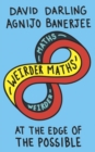 Weirder Maths : At the Edge of the Possible - Book